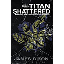 Titan Shattered: Wrestling with Confidence and Paranoia (English Edition)