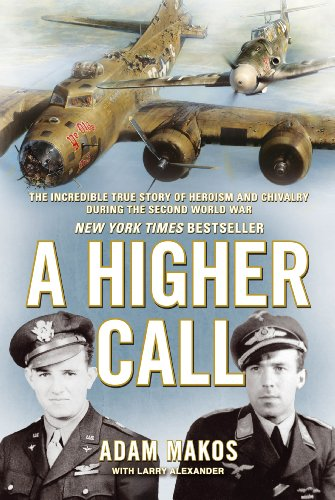 A Higher Call: The Incredible True Story of Heroism and Chivalry during the Second World War (English Edition) por Adam Makos