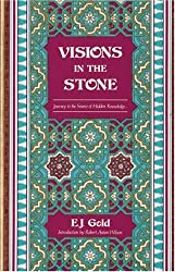 Visions in the Stone: Journey to the Source of Hidden Knowledge by E. J. Gold (1991-04-25)