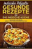 Indische Rezepte: Gesunde Rezepte für die indische Küche: Indisches Kochbuch direkt vom Ernährungsexperten!