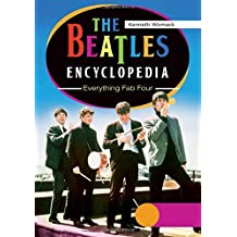 The Beatles Encyclopedia: Everything Fab Four 2 Vols: The Beatles Encyclopedia [2 volumes]: Everything Fab Four by Kenneth Womack (2014-06-30)