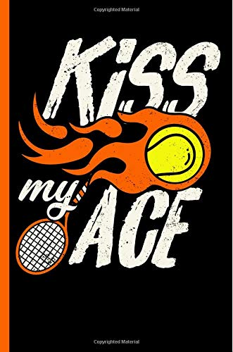 Kiss My Ace: Funny Tennis Notebook, Journal, Diary Or Training Logbook - Take Your Notes Or Gift It A Friend Who Loves This Sport, Wide Ruled Paper (120 Pages, 6x9