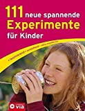 111 neue spannende Experimente für Kinder: faszinierend