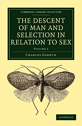 The Descent of Man and Selection in Relation to Sex 2 Volume Paperback Set: The Descent of Man and Selection in Relation to Sex: Volume 2 (Cambridge ... Collection - Darwin, Evolution and Genetics)