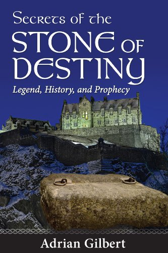 Secrets of the Stone of Destiny: Legend, History, and Prophecy by Adrian Gilbert (2012-02-29)