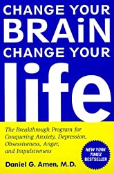 Change Your Brain, Change Your Life: The Breakthrough Program for Conquering Anxiety, Depression, Obsessiveness, Anger, and Impulsiveness by Daniel G. Amen (1999-12-31)