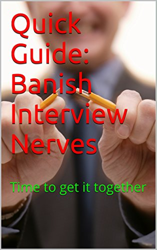 Quick Guide: Banish Interview Nerves: Time to get it together