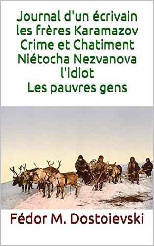 Journal d'un crivain les frres Karamazov Crime et Chatiment Nitocha Nezvanova l'idiot Les pauvres gens
