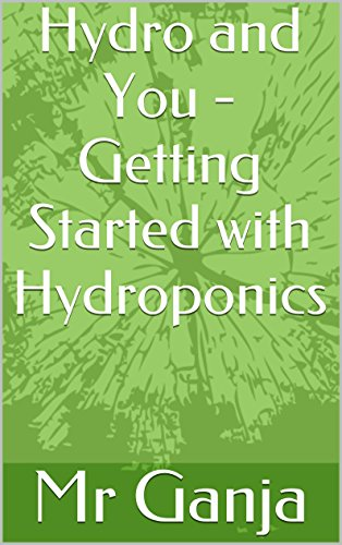 Hydro and You - Getting Started with Hydroponics (English Edition)