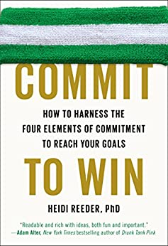 Commit to Win: How to Harness the Four Elements of Commitment to Reach Your Goals par [Reeder, Heidi]