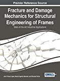 Fracture and Damage Mechanics for Structural Engineering of Frames: State-of-the-Art Industrial Applications (Advances in Civil and Industrial Engineering)