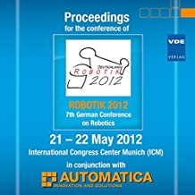 Robotik 2012: Proceedings for the conference of ROBOTIK 2012, 7th German Conference on Robotics, 21 - 22 May 2012, International Congress Center Munich (ICM) in conjunction with AUTOMATICA