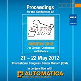 Robotik 2012, DVD-ROMProceedings for the conference of ROBOTIK 2012, 7th German Conference on Robotics, 21 - 22 May 2012, International Congress Center Munich (ICM) in conjunction with AUTOMATICA. Hrsg.: German Association o