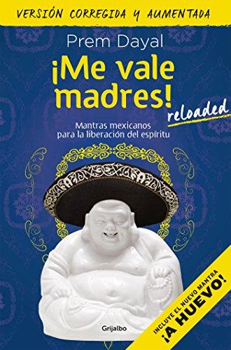 ¡Me vale madres! Reloaded: Mantras mexicanos para la liberación del espíritu por Prem Dayal
