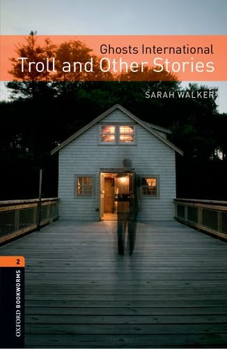 Oxford Bookworms Library: Level 2:: Ghosts International: Troll and Other Stories (Oxford Bookworms ELT)