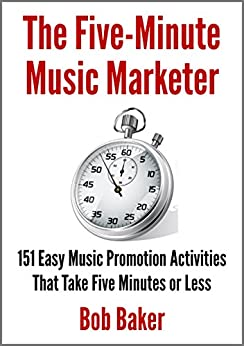 The Five-Minute Music Marketer: 151 Easy Music Promotion Activities That Take 5 Minutes or Less (English Edition) di [Baker, Bob]