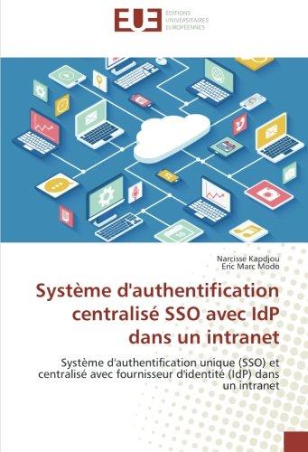 Système d'authentification centralisé SSO avec IdP dans un intranet: Système d'authentification unique (SSO) et centralisé avec fournisseur d'identité (IdP) dans un intranet par Narcisse Kapdjou