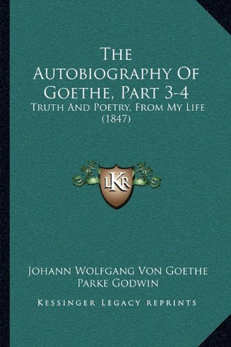 The Autobiography of Goethe, Part 3-4: Truth and Poetry, from My Life (1847)
