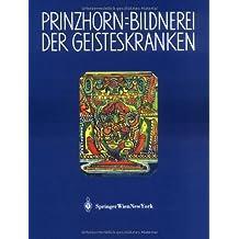 Bildnerei Der Geisteskranken: Ein Beitrag Zur Psychologie Und Psychopathologie Der Gestaltung