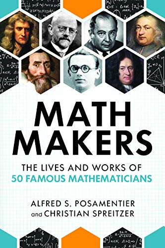 Math Makers: The Lives and Works of 50 Famous Mathematicians (English Edition)
