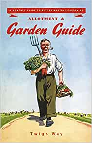 Allotment And Garden Guide: A Monthly Guide To Better Wartime Gardening:  Amazon.co.uk: Twigs Way: 9780955272356: Books
