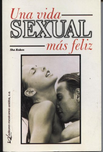 Descargar Libro Una Vida Sexual Mas Feliz / Happier Sex Life de Koken Sha