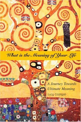 What Is The Meaning Of Your Life: A Journey Towards Ultimate Meaning