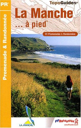 La Manche à pied : 51 Promenades et randonnées par Robert Levivier, Christelle Dalençon, Stéphan Barrault, Emeric Leprovost, Collectif