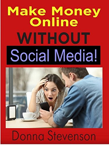 Make Money Online Without Social Media!: :Stop Wasting Time and Money on Social Media