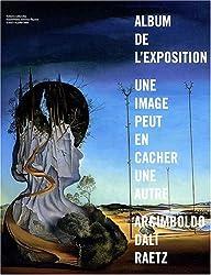 Une image peut en cacher une autre : Album de l'exposition Arcimboldo, Dali, Raetz