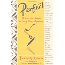 By Felicity Cloake - Perfect: 68 Essential Recipes for Every Cook's Repertoire
