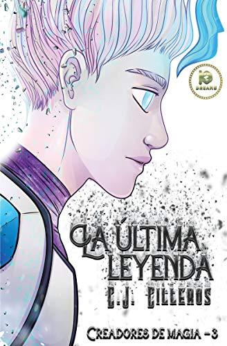 La última leyenda (Creadores de magia nº 3) por C.J. Cilleros