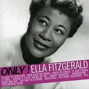 Only ! Ella Fitzgerald