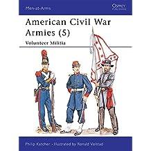 American Civil War Armies (5): Volunteer Militia (Men-at-Arms, Band 207)