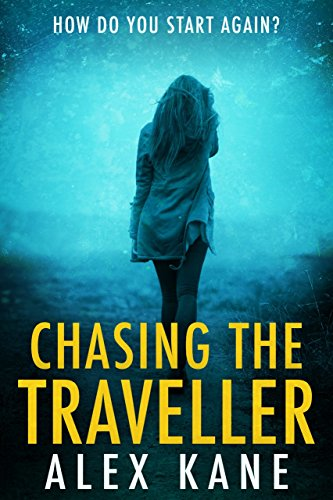 Chasing the Traveller: How do you start again? A gripping psychological thriller you won't be able to put down.