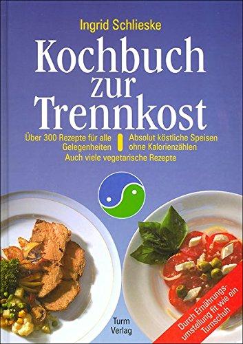 Kochbuch zur Trennkost: Absolut köstliche Speisen ohne Kalorienzählen