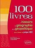 100 Livres d'Histoire de Géographie et de Géopolitique pour Réussir sa Prépa HEC