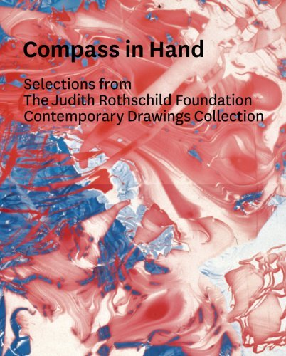 Compass in Hand: Selections From The Judith Rothschild Foundation Contemporary Drawings Collection by Connie Butler (2009-05-01)
