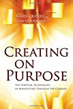 Creating on Purpose: The Spiritual Technology of Manifesting Through the Chakras by Anodea Judith (2012-10-01)