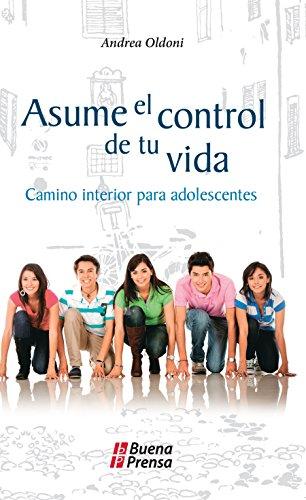 Asume el control de tu vida: Camino interior para adolescentes por Andrea Oldoni