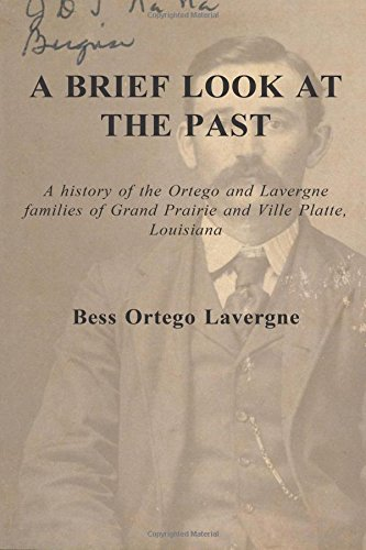 A Brief Look at the Past: A history of the Ortego and Lavergne families of Grand Prairie and Ville Platte, Louisiana (Brief-platte)