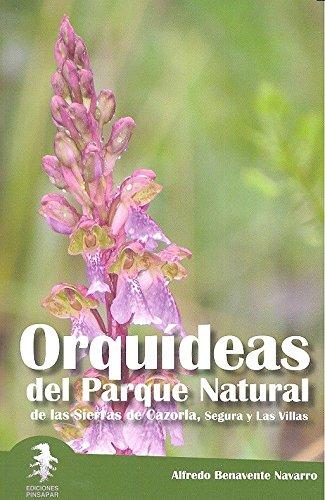 Orquídeas del Parque Natural de las Sierras de Cazorla, Segura y Las Villas (Flora Baetica) por Alfredo Benavente Navarro