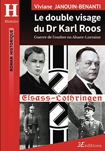 Le double visage du Dr Karl Roos: Guerre de l'ombre en Alsace-Lorraine par Viviane Janouin-Benanti
