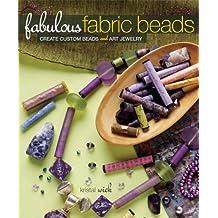 Fabulous Fabric Beads: Create Custom Beads and Art Jewelry
