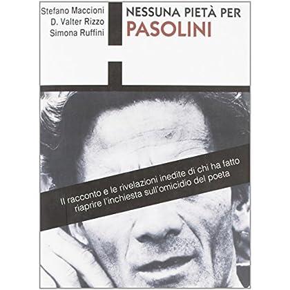 Nessuna Pietà Per Pasolini: Il Racconto E Le Rivelazioni Inedite Di Chi Ha Fatto Riaprire Le Indagini Sull'omicidio