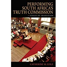 Performing South Africa's Truth Commission: Stages of Transition (African Expressive Cultures) by Catherine M. Cole (2009-12-03)