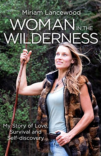 Woman in the Wilderness: My Story of Love, Survival and Self-Discovery por Miriam Lancewood