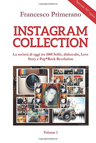 Instagram collection. La società di oggi tra 1000 selfie, didascalie, love story e pop-rock revolution