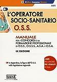 L'operatore socio-sanitario O.S.S. Manuale per i concorsi e la formazione professionale di O.S.S, O.S.S.S, A.S.A. e O.S.A.