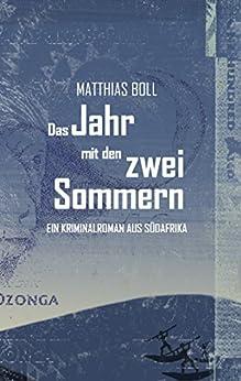 Das Jahr mit den zwei Sommern: Ein Kriminalroman aus Südafrika (Kriminalromane aus Südafrika) (German Edition) by [Boll, Matthias]